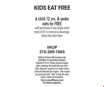 Kids eat free. A child 12 yrs. & under eats for FREE with purchase of any single adult meal of $7 or more plus beverage. Every Day 4pm-9pm. Valid at Fairless Hills location only! Valid Mon-Fri (excluding holidays). Expires 6/15/18. Please present coupon when ordering. Not valid with any other offer, discount, coupon or on senior menu. Limit one discount per coupon. One coupon per party per visit.Dine-In only. No cash value. Copies not accepted. Go to LocalFlavor.com for more coupons.