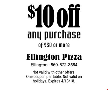 $10 off any purchase of $50 or more. Not valid with other offers.One coupon per table. Not valid on holidays. Expires 4/13/18.