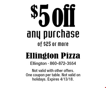 $5 off any purchase of $25 or more. Not valid with other offers. One coupon per table. Not valid on holidays. Expires 4/13/18.