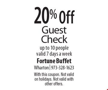 20% Off Guest Check. Up to 10 people. Valid 7 days a week. With this coupon. Not valid on holidays. Not valid with other offers.