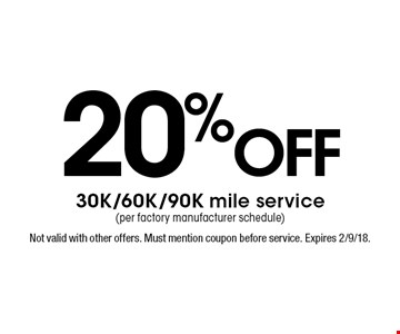 20% off 30K/60K/90K mile service (per factory manufacturer schedule). Not valid with other offers. Must mention coupon before service. Expires 2/9/18.