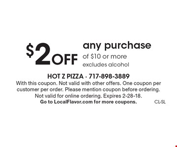 $2 off any purchase of $10 or more. Excludes alcohol. With this coupon. Not valid with other offers. One coupon per customer per order. Please mention coupon before ordering. Not valid for online ordering. Expires 2-28-18. Go to LocalFlavor.com for more coupons.