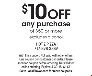 $10 off any purchase of $50 or more, excludes alcohol. With this coupon. Not valid with other offers. One coupon per customer per order. Please mention coupon before ordering. Not valid for online ordering. Expires 4-30-18. CL-SL. Go to LocalFlavor.com for more coupons.