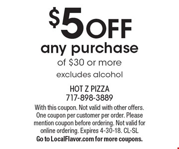 $5 off any purchase of $30 or more, excludes alcohol. With this coupon. Not valid with other offers. One coupon per customer per order. Please mention coupon before ordering. Not valid for online ordering. Expires 4-30-18. CL-SL. Go to LocalFlavor.com for more coupons.