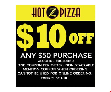 $10 off any $50 purchase. Alcohol excluded. One coupon per order. Non-stackable. Mention coupon when ordering. Cannot be used for online ordering. Expires 5-31-18.