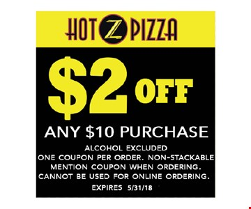 $2 off any $10 purchase. Alcohol excluded. One coupon per order. Non-stackable. Mention coupon when ordering. Cannot be used for online ordering. Expires 5-31-18.