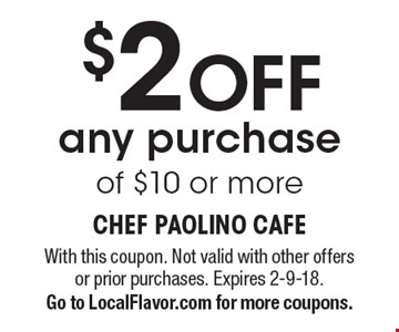 $2 OFF any purchase of $10 or more. With this coupon. Not valid with other offers or prior purchases. Expires 2-9-18. Go to LocalFlavor.com for more coupons.