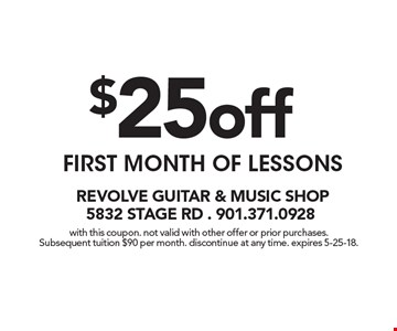 $25 OFF FIRST MONTH OF LESSONS. with this coupon. Not valid with other offer or prior purchases. Subsequent tuition $90 per month. Discontinue at any time. Expires 5-25-18.
