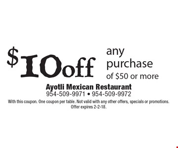 $10off any purchase of $50 or more. With this coupon. One coupon per table. Not valid with any other offers, specials or promotions. Offer expires 2-2-18.