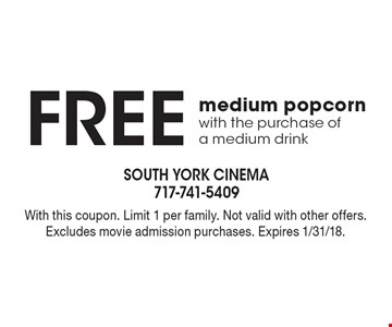 Free medium popcorn with the purchase of a medium drink. With this coupon. Limit 1 per family. Not valid with other offers. Excludes movie admission purchases. Expires 1/31/18.