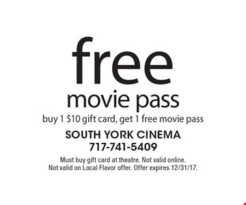Free movie pass. Buy 1 $10 gift card, get 1 free movie pass. Must buy gift card at theatre. Not valid online. Not valid on Local Flavor offer. Offer expires 12/31/17.