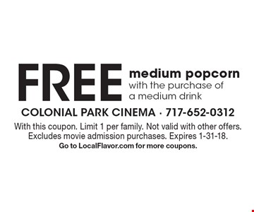Free medium popcorn with the purchase of a medium drink. With this coupon. Limit 1 per family. Not valid with other offers. Excludes movie admission purchases. Expires 1-31-18. Go to LocalFlavor.com for more coupons.