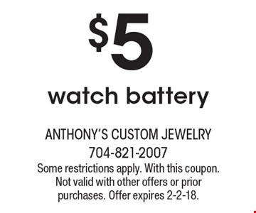 $5 watch battery. Some restrictions apply. With this coupon. Not valid with other offers or prior purchases. Offer expires 2-2-18.