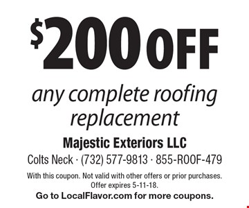 $200 OFF any complete roofing replacement. With this coupon. Not valid with other offers or prior purchases. Offer expires 5-11-18. Go to LocalFlavor.com for more coupons.
