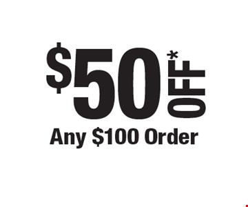 $50 OFF* Any $100 Order.