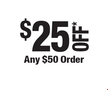 $25OFF*Any $50 Order.