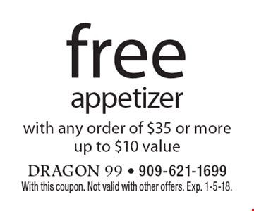 free appetizer with any order of $35 or moreup to $10 value. With this coupon. Not valid with other offers. Exp. 1-5-18.