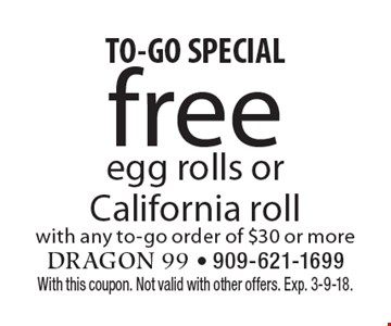 TO-GO SPECIAL. Free egg rolls or California roll with any to-go order of $30 or more. With this coupon. Not valid with other offers. Exp. 3-9-18.