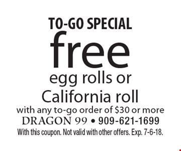 TO-GO SPECIAL. Free egg rolls or California roll with any to-go order of $30 or more. With this coupon. Not valid with other offers. Exp. 7-6-18.