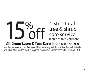 15% off 4-step total tree & shrub care service. Includes free estimate. Must be presented at time of estimate. New clients only. Valid for one time discount. Not valid with other offers, quotes, work in progress, discounts or prior services. Offer expires 5-31-18.