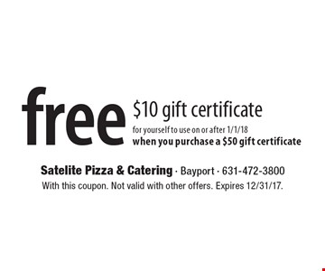 Free $10 gift certificate for yourself to use on or after 1/1/18 when you purchase a $50 gift certificate. With this coupon. Not valid with other offers. Expires 12/31/17.