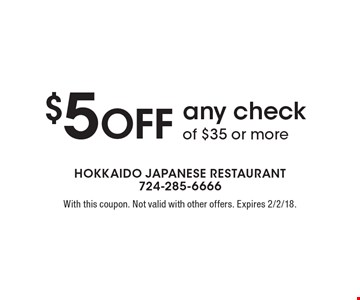 $5 Off any check of $35 or more. With this coupon. Not valid with other offers. Expires 2/2/18.