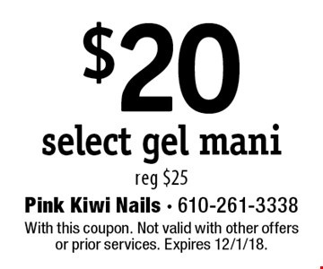 $20 select gel mani. Reg $25. With this coupon. Not valid with other offers or prior services. Expires 12/1/18.