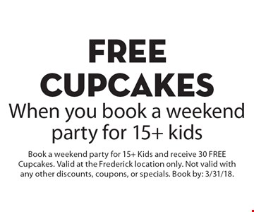 FREE CUPCAKES When you book a weekend party for 15+ kids. Book a weekend party for 15+ Kids and receive 30 FREE Cupcakes. Valid at the Frederick location only. Not valid with any other discounts, coupons, or specials. Book by: 3/31/18.