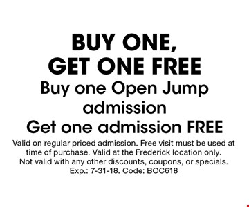 BUY ONE, GET ONE FREE. Buy one Open Jump admission Get one admission FREE. Valid on regular priced admission. Free visit must be used at time of purchase. Valid at the Frederick location only. Not valid with any other discounts, coupons, or specials. Exp.: 7-31-18. Code: BOC618