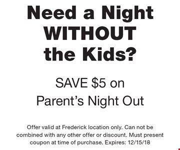 Need a Night WITHOUT the Kids? SAVE $5 on Parent's Night Out. Offer valid at Frederick location only. Can not be combined with any other offer or discount. Must present coupon at time of purchase. Expires: 12/15/18