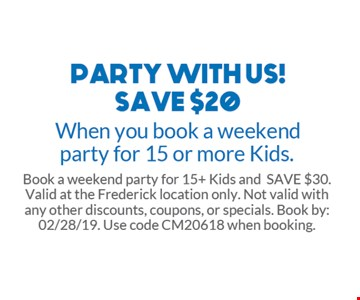 Save $20 when you book a weekend party for 15 or more kids. Book a weekend party for 15+ Kids and save $30. Valid at the Frederick location only. Not valid with any other discounts, coupons, or specials. Book by: 02/28/19. Use code CM20618 when booking.