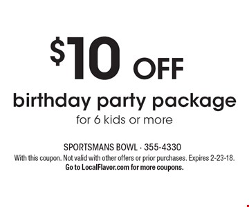 $10 OFF birthday party package for 6 kids or more. With this coupon. Not valid with other offers or prior purchases. Expires 2-23-18. Go to LocalFlavor.com for more coupons.