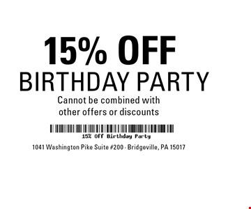 15% OFF BIRTHDAY PARTY Cannot be combined withother offers or discounts.