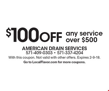 $100 OFF any service over $500. With this coupon. Not valid with other offers. Expires 2-9-18. Go to LocalFlavor.com for more coupons.