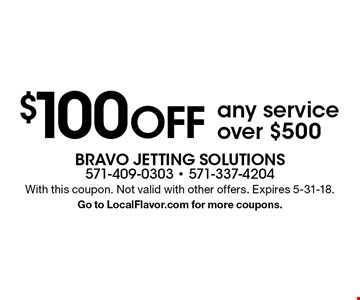 $100 OFF any service over $500. With this coupon. Not valid with other offers. Expires 5-31-18. Go to LocalFlavor.com for more coupons.