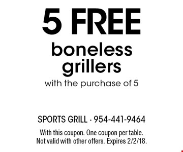 5 Free boneless grillers with the purchase of 5. With this coupon. One coupon per table. Not valid with other offers. Expires 2/2/18.