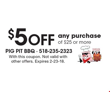 $5 off any purchase of $25 or more. With this coupon. Not valid with other offers. Expires 2-23-18.