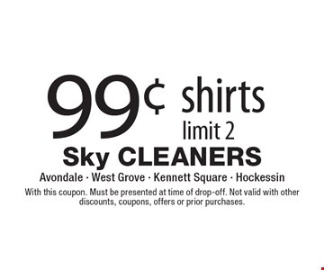 99¢ shirts. Limit 2. With this coupon. Must be presented at time of drop-off. Not valid with other discounts, coupons, offers or prior purchases.