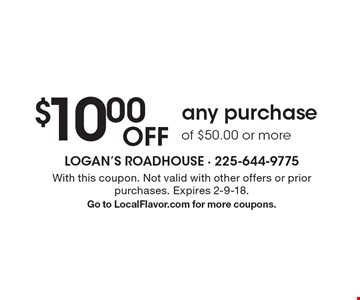 $10.00 Off any purchase of $50.00 or more. With this coupon. Not valid with other offers or prior purchases. Expires 2-9-18. Go to LocalFlavor.com for more coupons.
