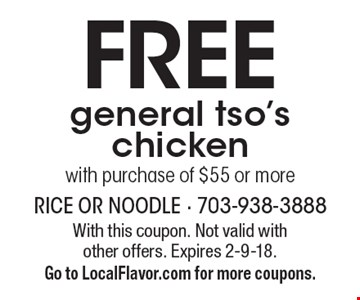 FREE general tso's chicken with purchase of $55 or more. With this coupon. Not valid with other offers. Expires 2-9-18. Go to LocalFlavor.com for more coupons.