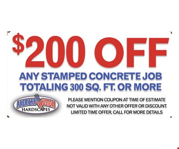 $200 off any stamped concrete job totaling 300 sq. ft. or more. Please mention coupon at time of estimate. Not valid with any other offer or discount. Limited time offer, call for more details.