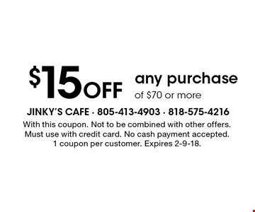 $15 off any purchase of $70 or more. With this coupon. Not to be combined with other offers. Must use with credit card. No cash payment accepted. 1 coupon per customer. Expires 2-9-18.