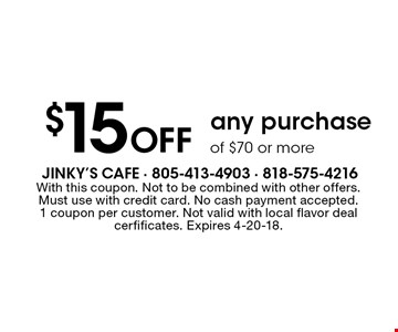 $15 Off any purchase of $70 or more. With this coupon. Not to be combined with other offers. Must use with credit card. No cash payment accepted. 1 coupon per customer. Not valid with local flavor deal cerfificates. Expires 4-20-18.