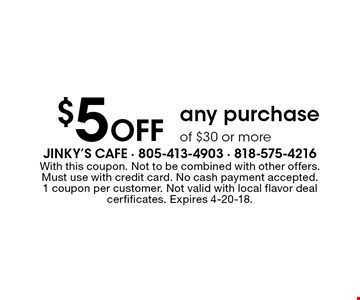 $5 Off any purchase of $30 or more. With this coupon. Not to be combined with other offers. Must use with credit card. No cash payment accepted. 1 coupon per customer. Not valid with local flavor deal cerfificates. Expires 4-20-18.