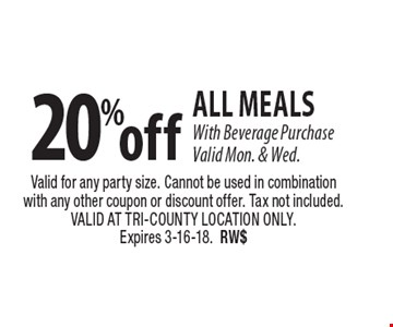 20% off all meals With Beverage Purchase Valid Mon. & Wed. Valid for any party size. Cannot be used in combination with any other coupon or discount offer. Tax not included. VALID AT TRI-COUNTY LOCATION ONLY. Expires 3-16-18.RW$