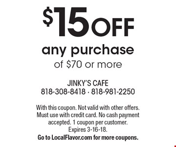 $15 OFF any purchase of $70 or more. With this coupon. Not valid with other offers. Must use with credit card. No cash payment accepted. 1 coupon per customer. Expires 3-16-18. Go to LocalFlavor.com for more coupons.