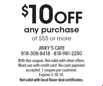 $10 off any purchase of $55 or more. With this coupon. Not valid with other offers. Must use with credit card. No cash payment accepted. 1 coupon per customer. Expires 5-18-18. Not valid with local flavor deal certificates.