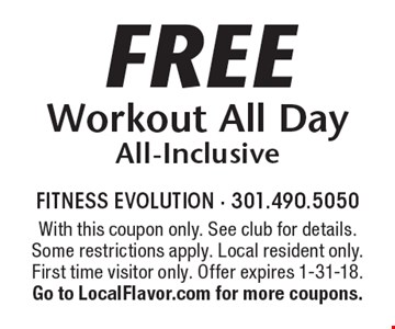 Free Workout All Day All-Inclusive. With this coupon only. See club for details. Some restrictions apply. Local resident only. First time visitor only. Offer expires 1-31-18. Go to LocalFlavor.com for more coupons.