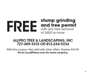 FREE stump grinding and tree permitwith any tree removal of $600 or more. With this coupon. Not valid with other offers. Expires 5/4/18.Go to LocalFlavor.com for more coupons.