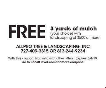 FREE 3 yards of mulch (your choice) with landscaping of $500 or more. With this coupon. Not valid with other offers. Expires 5/4/18.Go to LocalFlavor.com for more coupons.